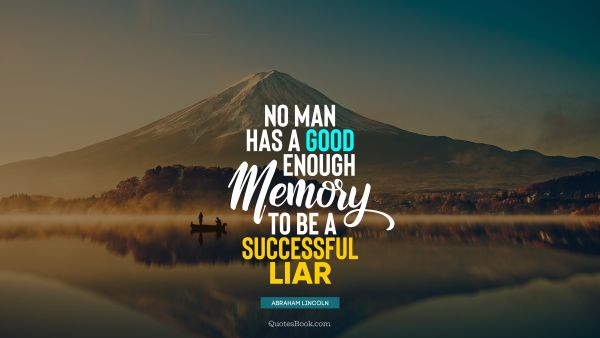 Success Quote - No man has a good enough memory to be a successful liar. Abraham Lincoln