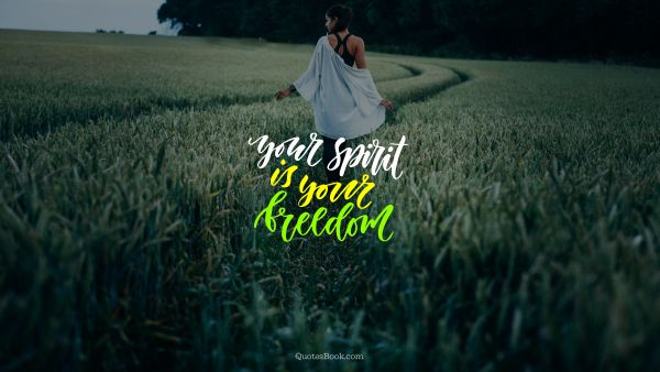 Your spirit is your freedom