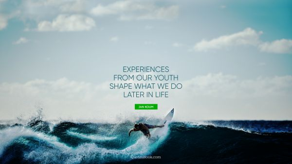 Experiences from our youth shape what we do later in life