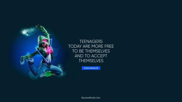 Teenagers today are more free to be themselves and to accept themselves