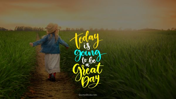 Time Quote - Today is going to be a great day. Unknown Authors