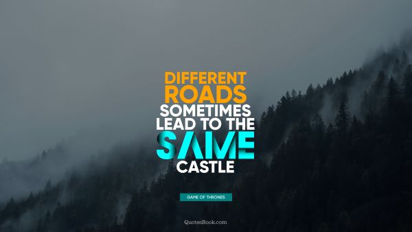 Different roads sometimes lead to the same castle