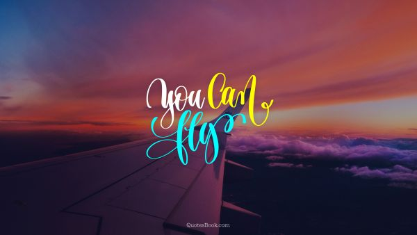 Travel Quote - You can fly. Unknown Authors