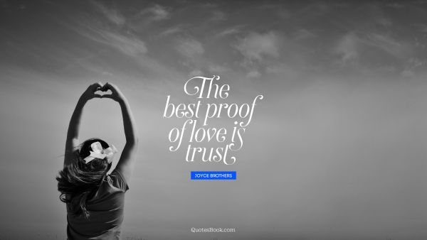 Trust Quote - The best proof of love is trust. Joyce Brothers