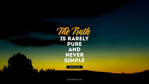 QUOTES BY Quote - The truth is rarely pure and never simple. Oscar Wilde