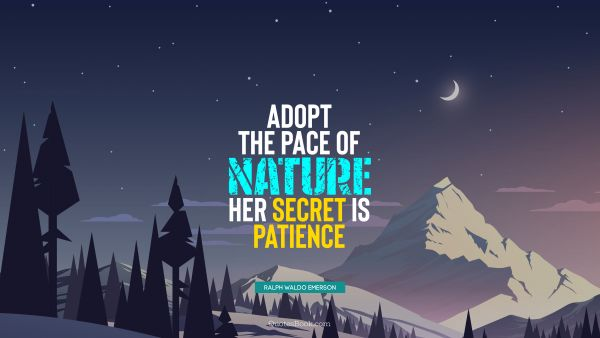 Search Results Quote - Adopt the pace of nature: her secret is patience. Ralph Waldo Emerson