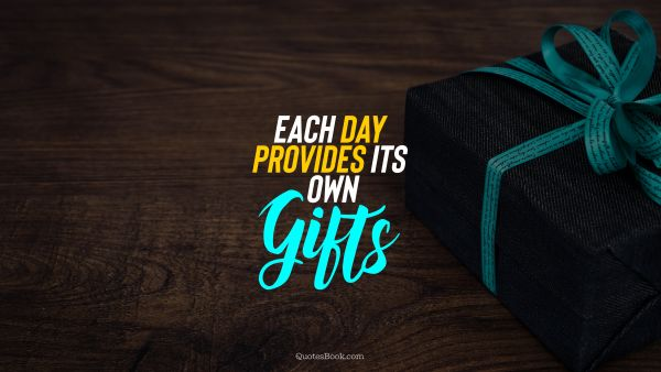 Wisdom Quote - Each day provides its own gifts. Unknown Authors