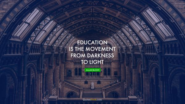 Education is the movement from darkness to light