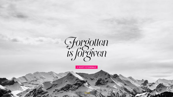 Forgotten is forgiven