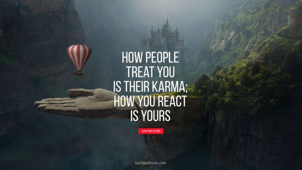 How people treat you is their karma; 
