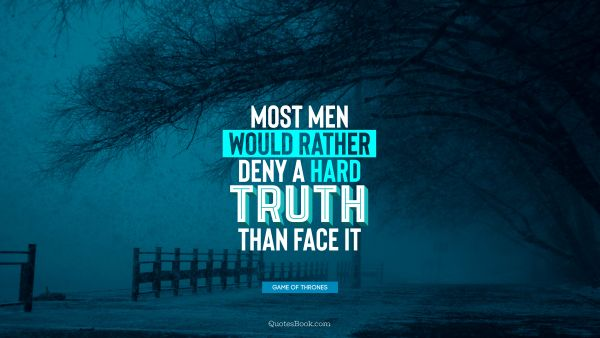 Most men would rather deny a hard truth than face it