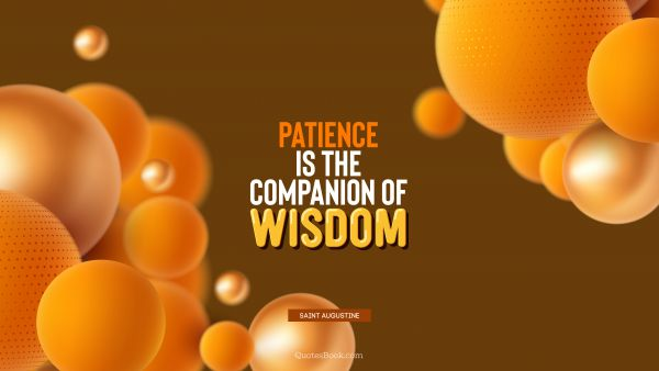Wisdom Quote - Patience is the companion of wisdom. Saint Augustine