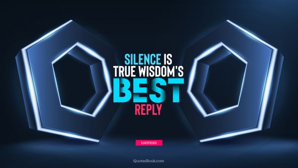 Wisdom Quote - Silence is true wisdom's best reply. Euripides
