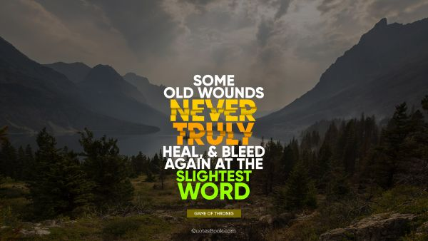 QUOTES BY Quote - Some old wounds never truly heal, and bleed again at the slightest word. George R.R. Martin