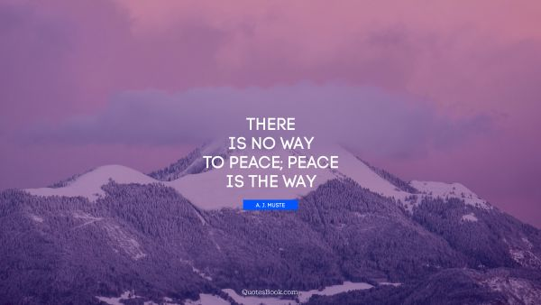There is no way to peace; peace is the way