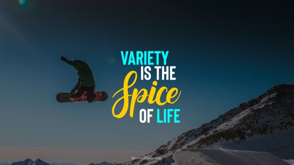 Wisdom Quote - Variety is the spice of life. Unknown Authors