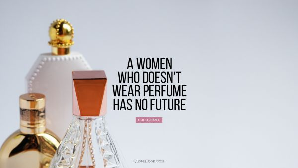 A women who doesn't wear perfume has no future