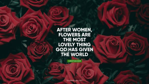 After women, flowers are the most lovely thing God has given the world