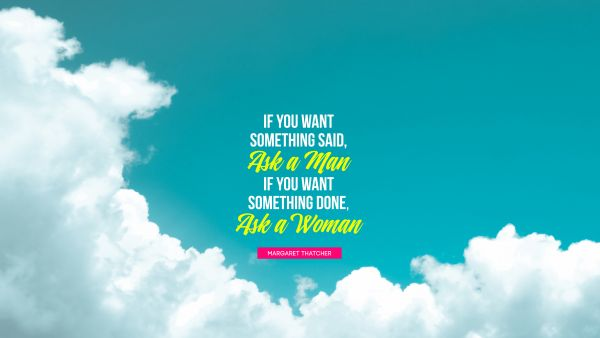 Search Results Quote - If you want something said, ask a man; if you want something done, ask a woman