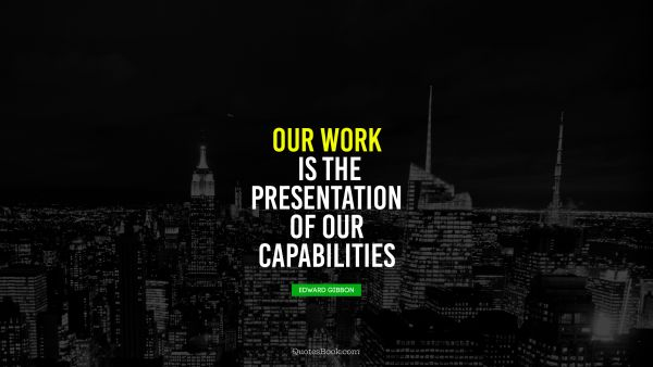 RECENT QUOTES Quote - Our work is the presentation 
