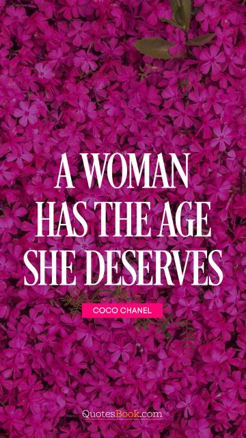 A woman has the age she deserves