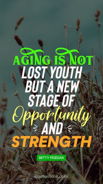 Aging is not lost youth but a new stage of opportunity and strength