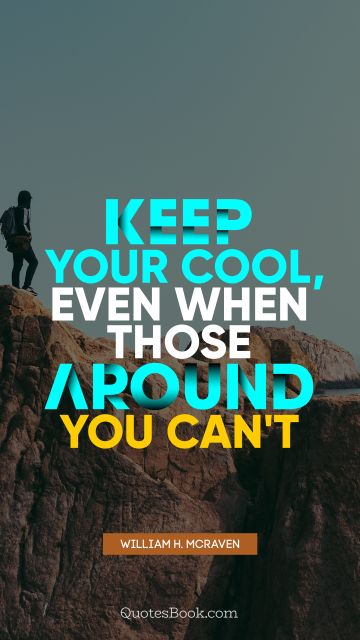 Keep your cool, even when those around you can't