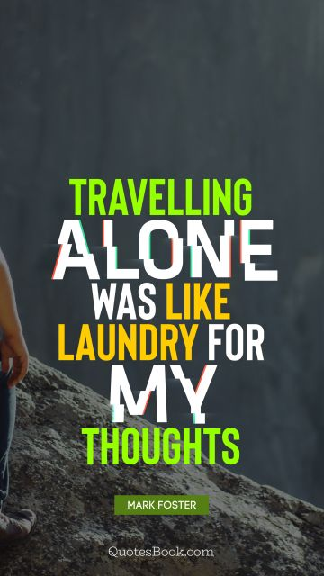 Travelling alone was like laundry for my thoughts