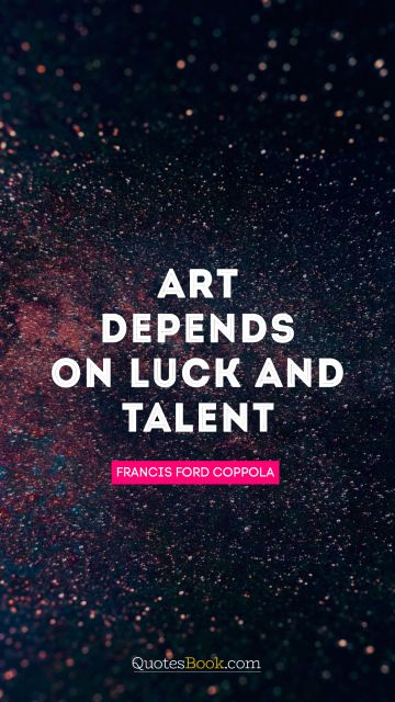 QUOTES BY Quote - Art depends on luck and talent. Francis Ford Coppola