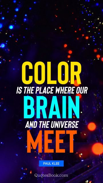 Art Quote - Color is the place where our brain and the universe meet. Paul Klee