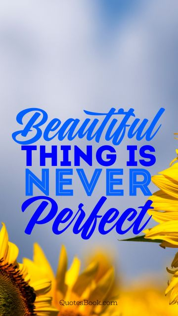 Beautiful thing is never perfect