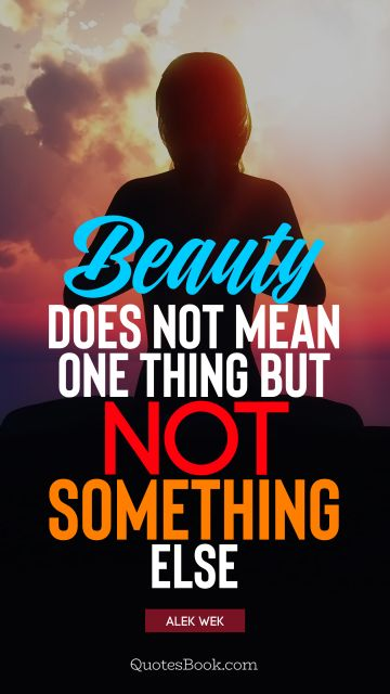 QUOTES BY Quote - Beauty does not mean one thing but not something else. Alek Wek