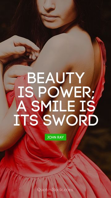 Beauty is power; a smile is its sword