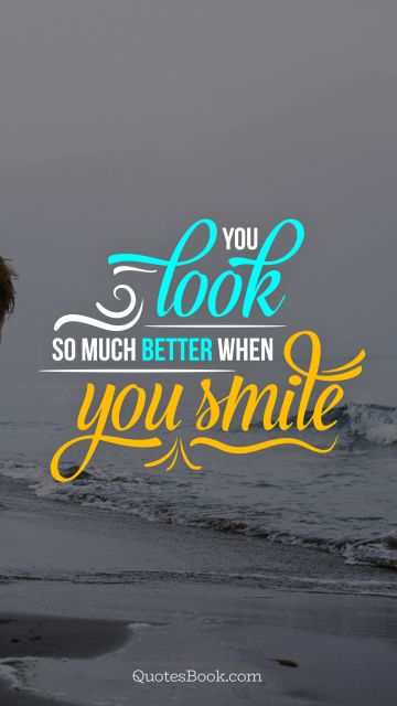 Beauty Quote - You look so much better when you smile. Unknown Authors