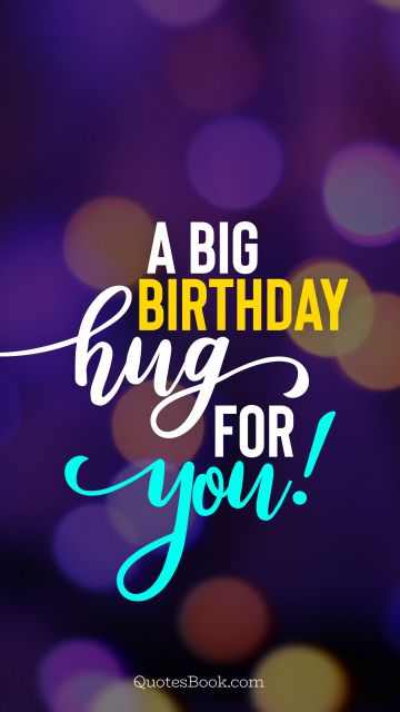 RECENT QUOTES Quote - A big Birthday hug for you!. Unknown Authors