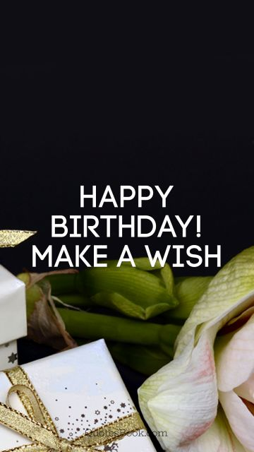 RECENT QUOTES Quote - Happy Birthday! Make a wish. Unknown Authors