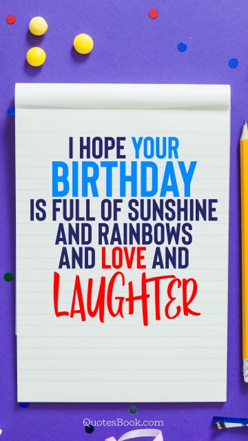 Search Results Quote - I hope your birthday is full of sunshine and rainbows and love and laughter. Unknown Authors