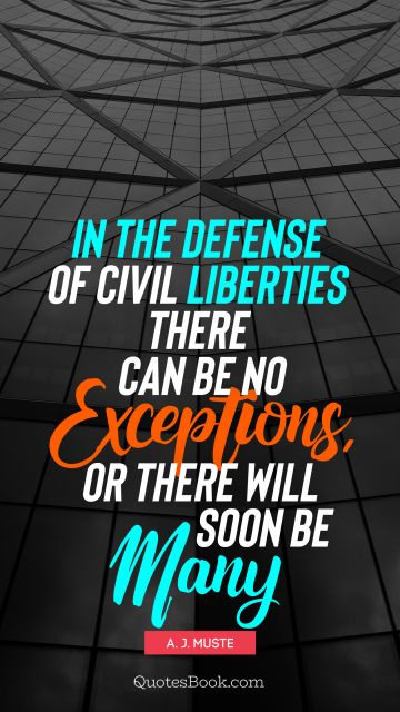 In the defense of civil liberties there can be no exceptions, or there will soon be many