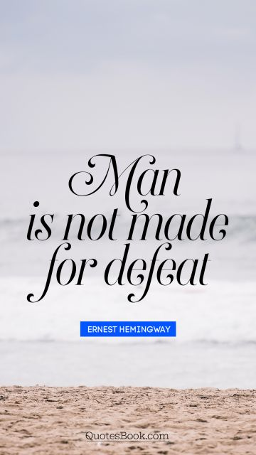 Man is not made for defeat
