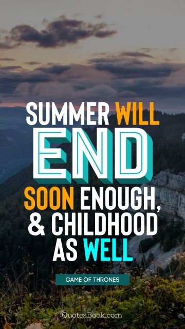 Summer will end soon enough, and childhood as well