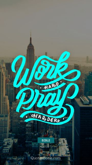 QUOTES BY Quote - Work hard pray harder. Bible