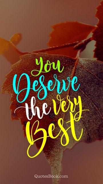 You deserve the very best