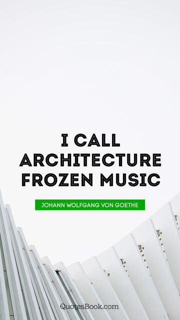 I call architecture frozen music