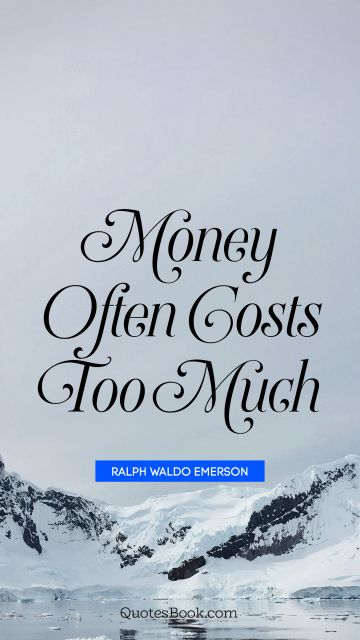 Money often costs too much