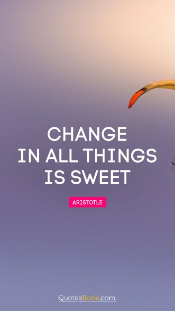 QUOTES BY Quote - Change in all things is sweet. Aristotle