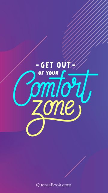 Change Quote - Get out of your comfort zone. Unknown Authors