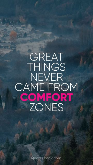 Search Results Quote - Great things never came from comfort zones. Unknown Authors