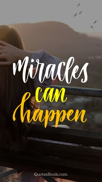 Change Quote - Miracles can happen. Unknown Authors