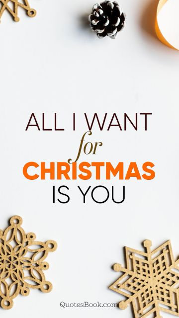 POPULAR QUOTES Quote - All I want for Christmas is you. Unknown Authors