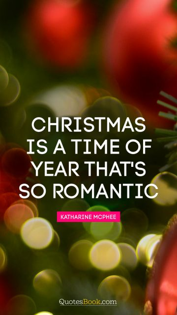 Christmas is a time of year that's so romantic